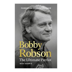 Bobby Robson The Ultimate Patriot **Free Copy of England: The Complete Record**